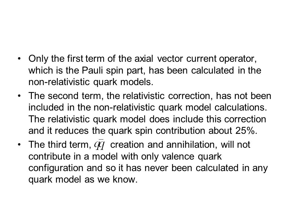 Only the first term of the axial vector current operator, which is the Pauli spin part, has been calculated in the non-relativistic quark models.