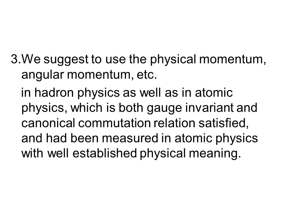 3.We suggest to use the physical momentum, angular momentum, etc.