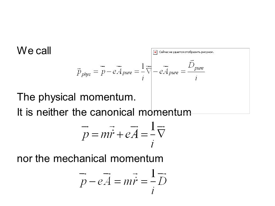 We call The physical momentum. It is neither the canonical momentum nor the mechanical momentum