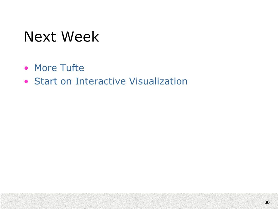 30 Next Week More Tufte Start on Interactive Visualization