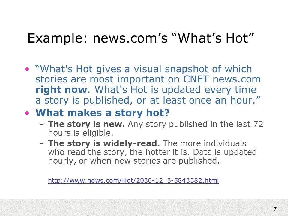7 Example: news.com's What's Hot What s Hot gives a visual snapshot of which stories are most important on CNET news.com right now.