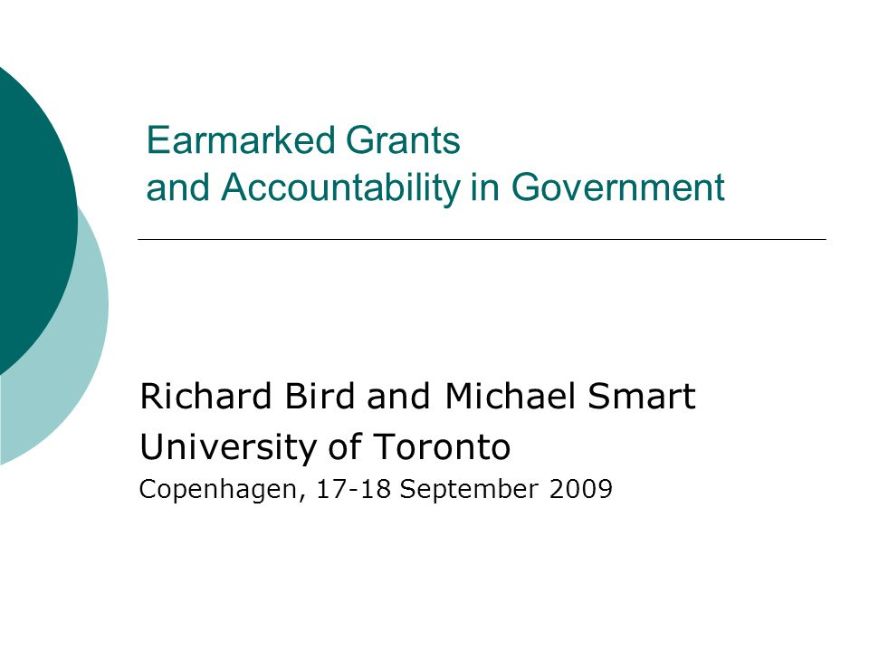 Earmarked Grants and Accountability in Government Richard Bird and Michael Smart University of Toronto Copenhagen, 17-18 September 2009