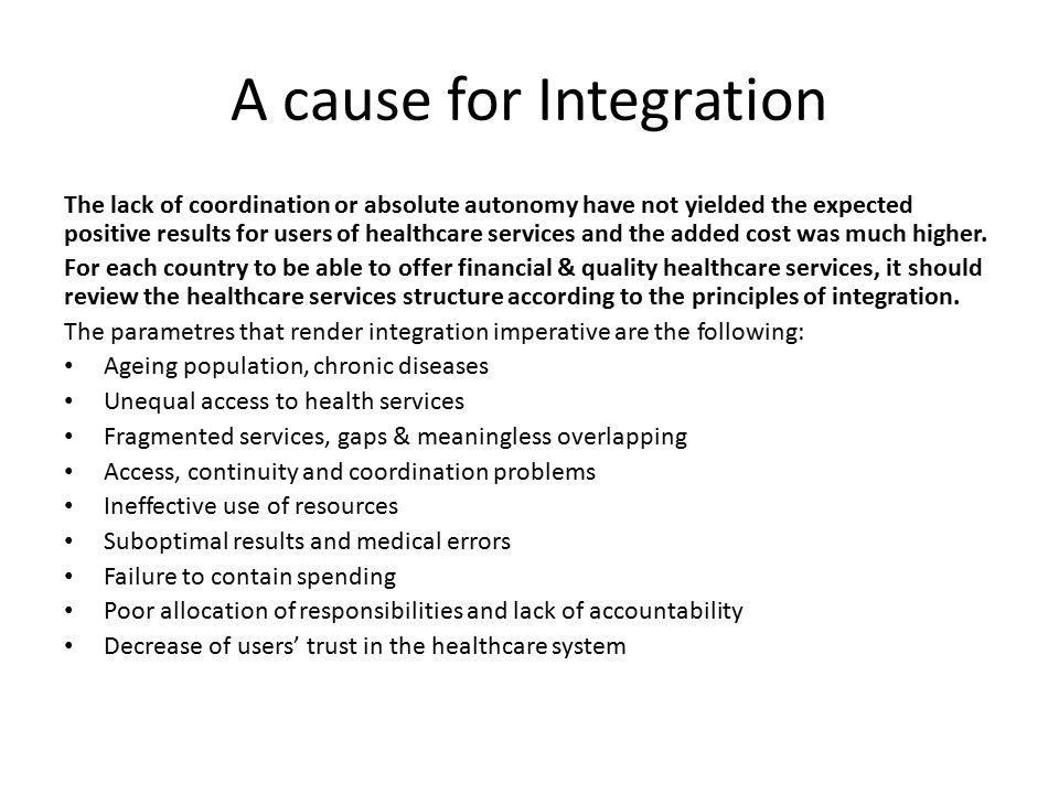 A cause for Integration The lack of coordination or absolute autonomy have not yielded the expected positive results for users of healthcare services