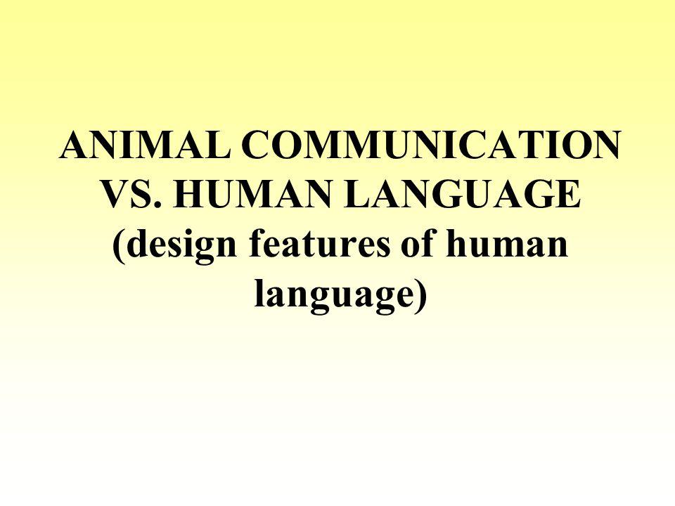 ANIMAL COMMUNICATION VS. HUMAN LANGUAGE (design features of human language)