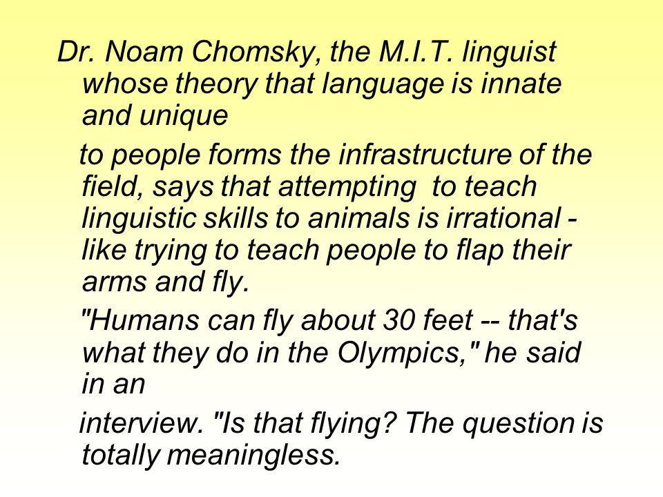 Dr. Noam Chomsky, the M.I.T.