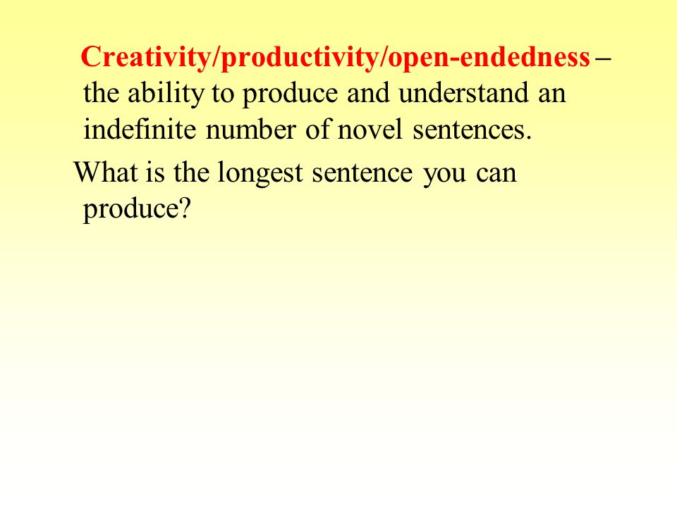 Creativity/productivity/open-endedness – the ability to produce and understand an indefinite number of novel sentences. What is the longest sentence y