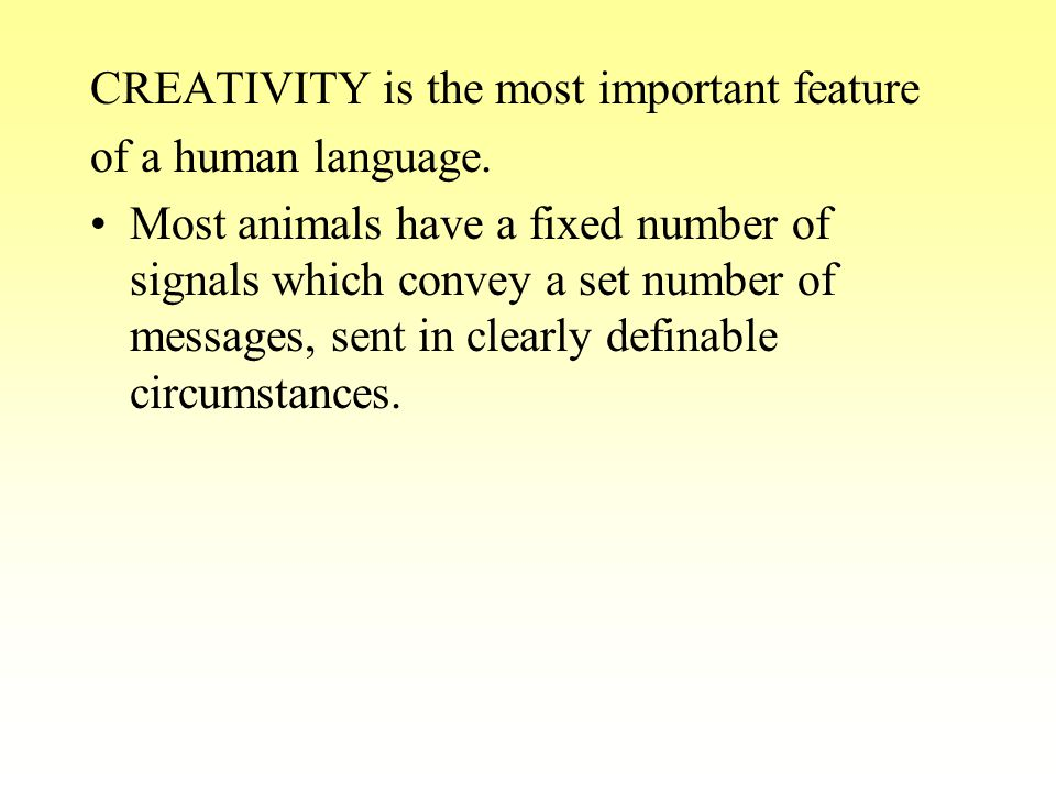 CREATIVITY is the most important feature of a human language.