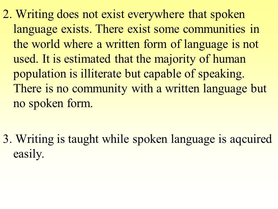 2. Writing does not exist everywhere that spoken language exists.