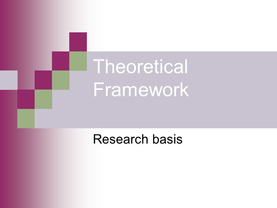 Theoretical Framework What is the central concept(s) integral to the study.