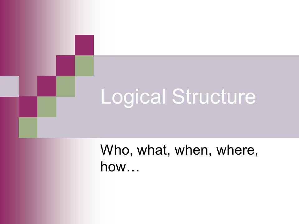 Logical Structure Explicitly addresses all the possible variables within a study Identifies all of the important components Is a menu of choices--no decisions are represented The decisions = objectives