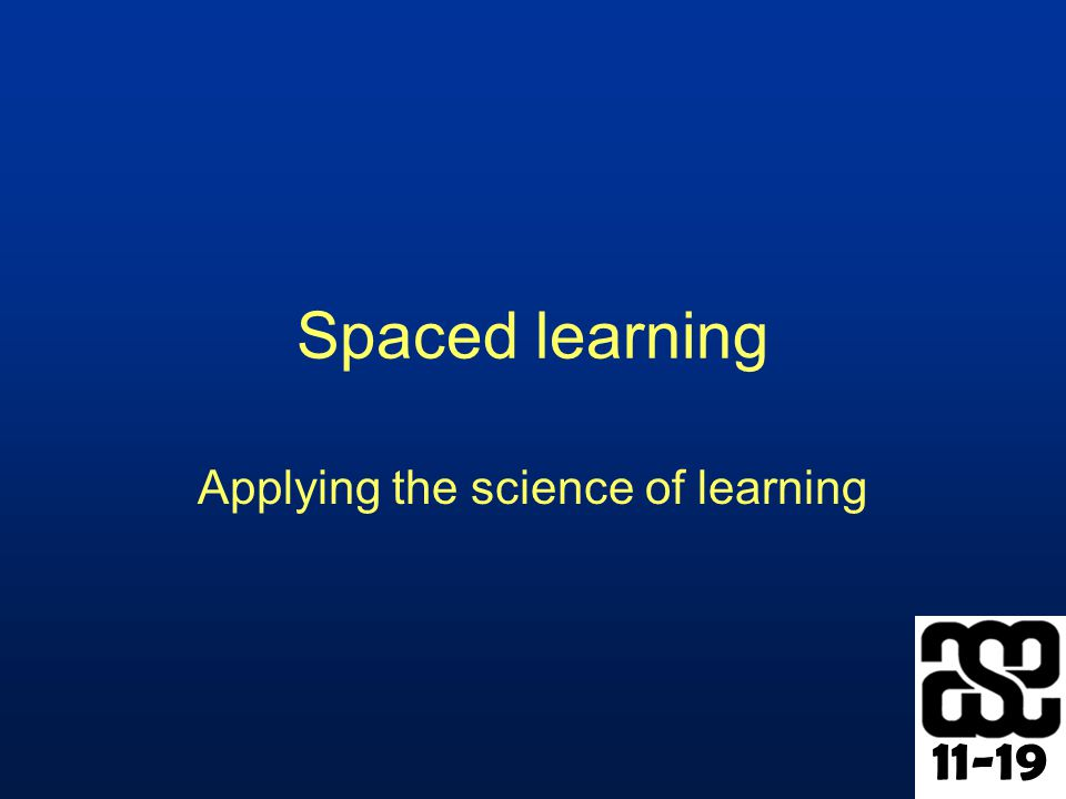 11-19 Spaced learning Applying the science of learning