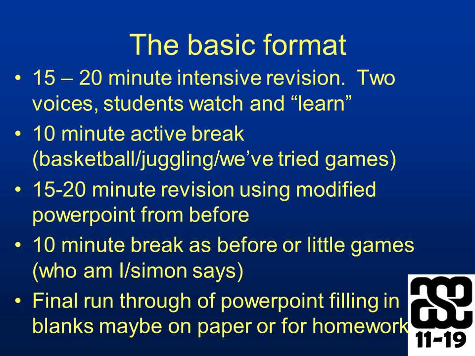 11-19 The basic format 15 – 20 minute intensive revision.