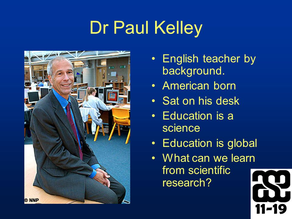 11-19 Dr Paul Kelley English teacher by background.