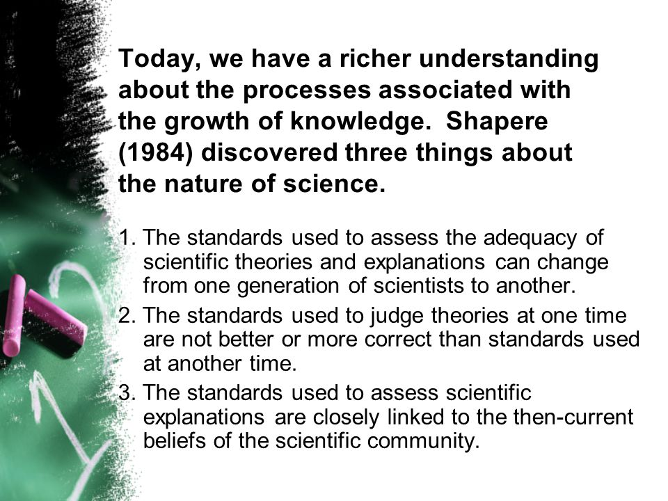 Today, we have a richer understanding about the processes associated with the growth of knowledge.