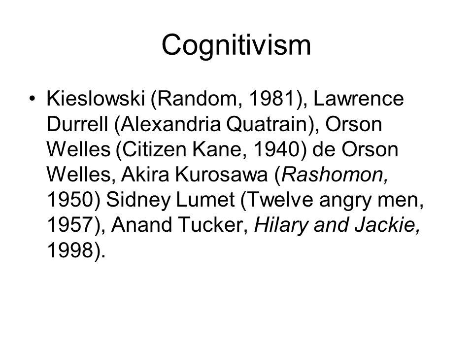 Cognitivism Kieslowski (Random, 1981), Lawrence Durrell (Alexandria Quatrain), Orson Welles (Citizen Kane, 1940) de Orson Welles, Akira Kurosawa (Rashomon, 1950) Sidney Lumet (Twelve angry men, 1957), Anand Tucker, Hilary and Jackie, 1998).