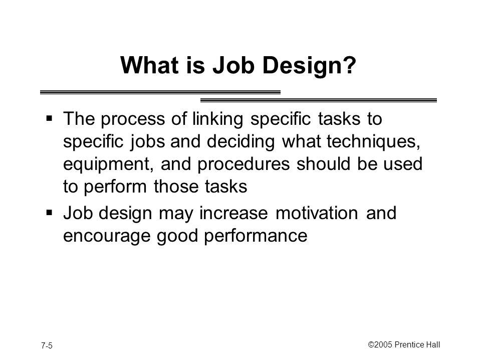 7-5 ©2005 Prentice Hall What is Job Design.