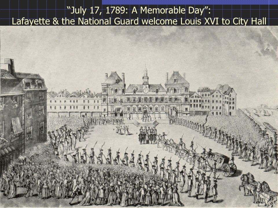 July 17, 1789: A Memorable Day : Lafayette & the National Guard welcome Louis XVI to City Hall