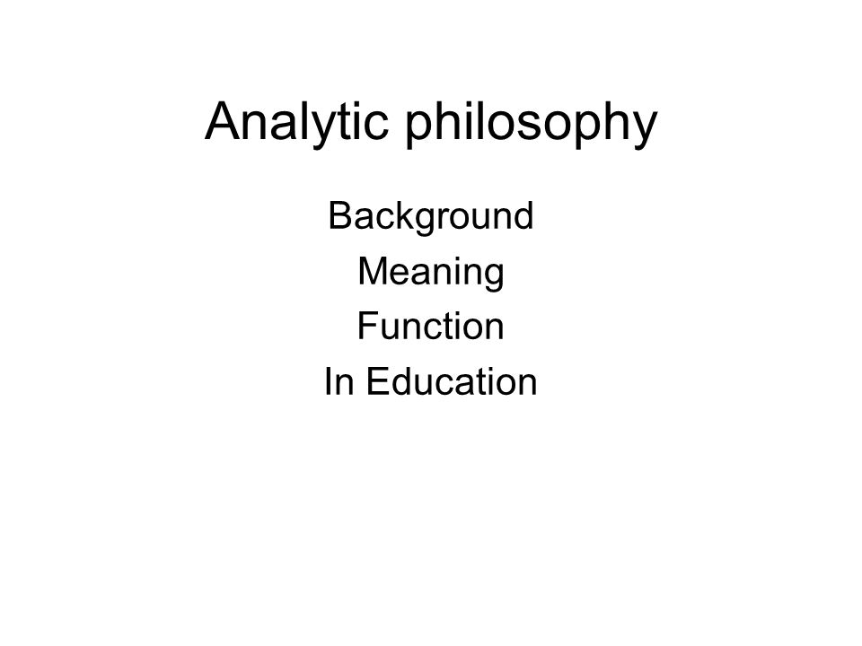 Analytic philosophy Background Meaning Function In Education