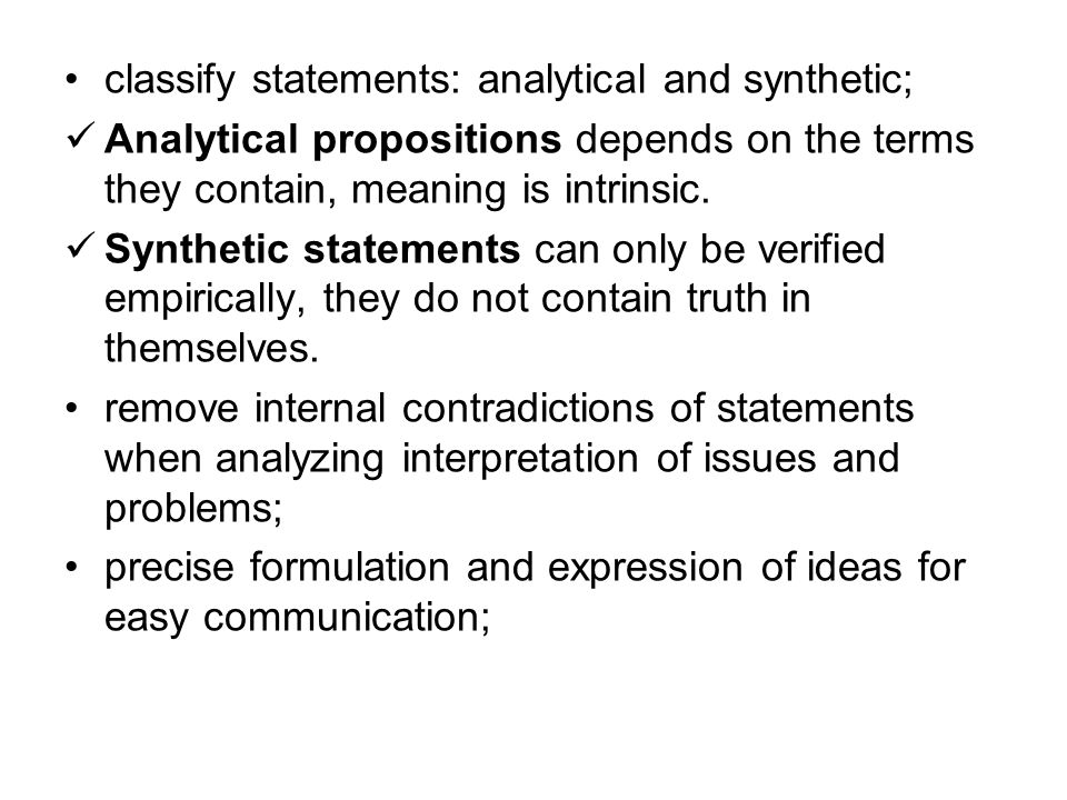 classify statements: analytical and synthetic; Analytical propositions depends on the terms they contain, meaning is intrinsic.