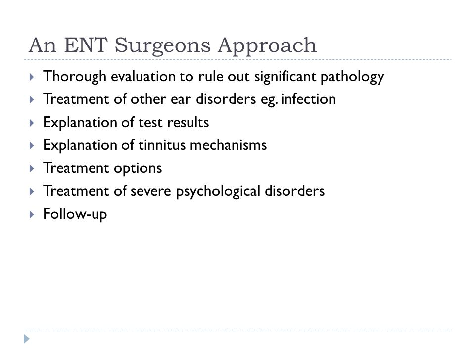 An ENT Surgeons Approach  Thorough evaluation to rule out significant pathology  Treatment of other ear disorders eg.