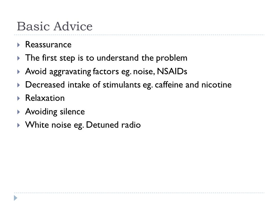 Basic Advice  Reassurance  The first step is to understand the problem  Avoid aggravating factors eg.