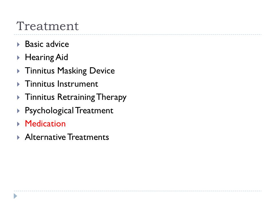 Treatment  Basic advice  Hearing Aid  Tinnitus Masking Device  Tinnitus Instrument  Tinnitus Retraining Therapy  Psychological Treatment  Medication  Alternative Treatments
