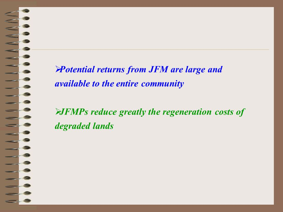  Potential returns from JFM are large and available to the entire community  JFMPs reduce greatly the regeneration costs of degraded lands