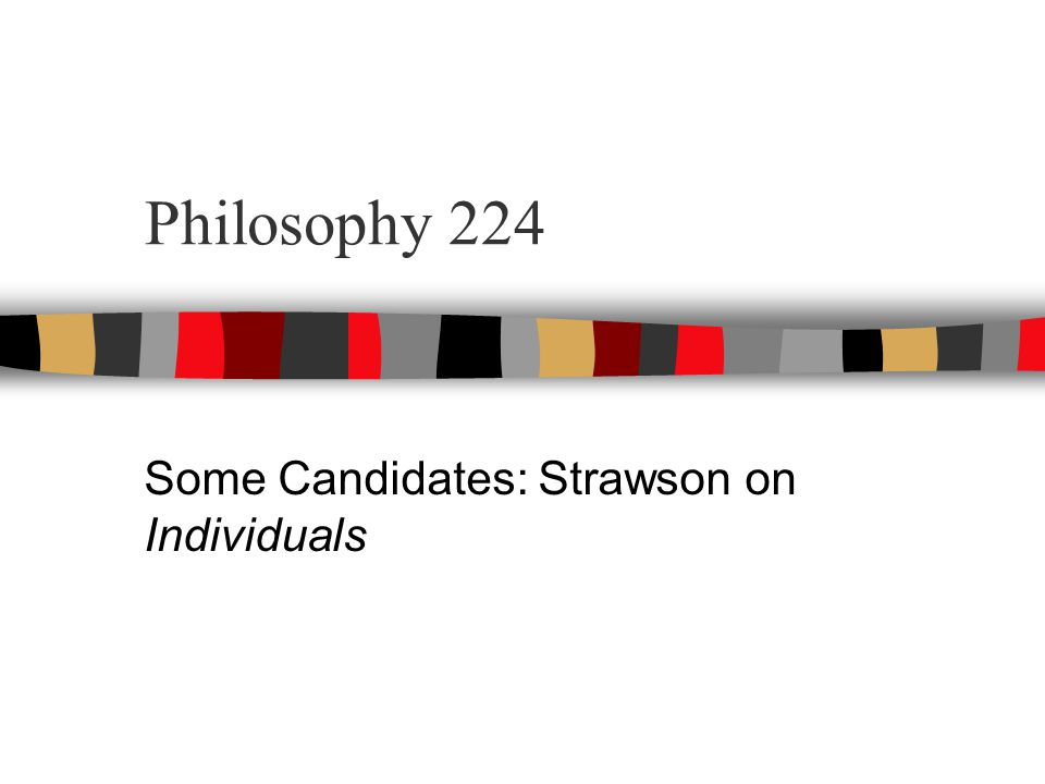 Philosophy 224 Some Candidates: Strawson on Individuals