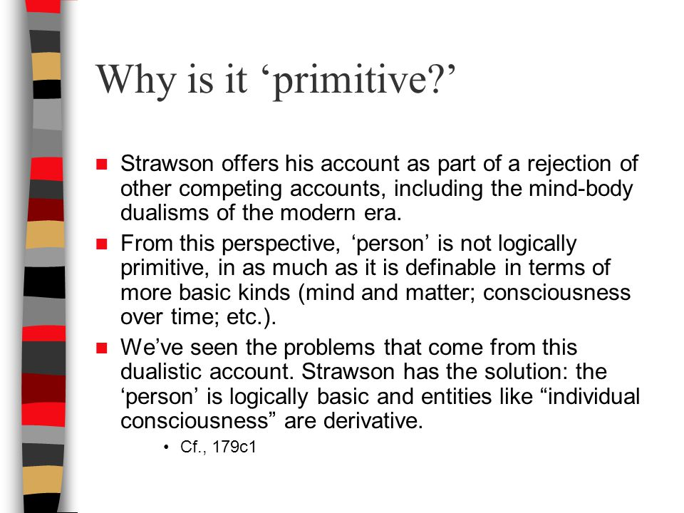 Why is it 'primitive ' Strawson offers his account as part of a rejection of other competing accounts, including the mind-body dualisms of the modern era.