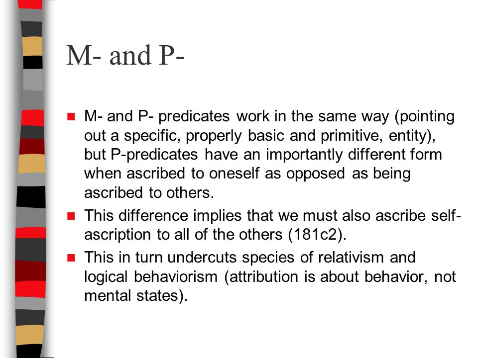 M- and P- M- and P- predicates work in the same way (pointing out a specific, properly basic and primitive, entity), but P-predicates have an importantly different form when ascribed to oneself as opposed as being ascribed to others.