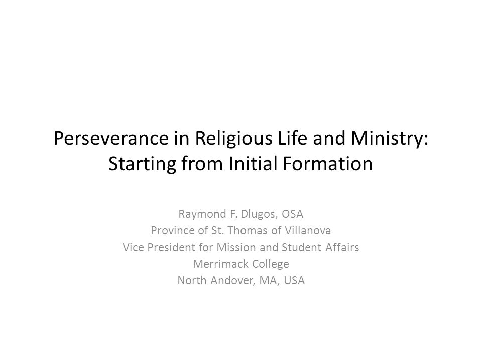 Perseverance in Religious Life and Ministry: Starting from Initial Formation Raymond F.