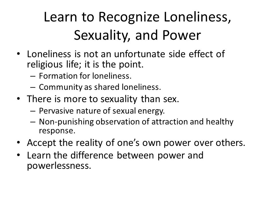 Learn to Recognize Loneliness, Sexuality, and Power Loneliness is not an unfortunate side effect of religious life; it is the point.