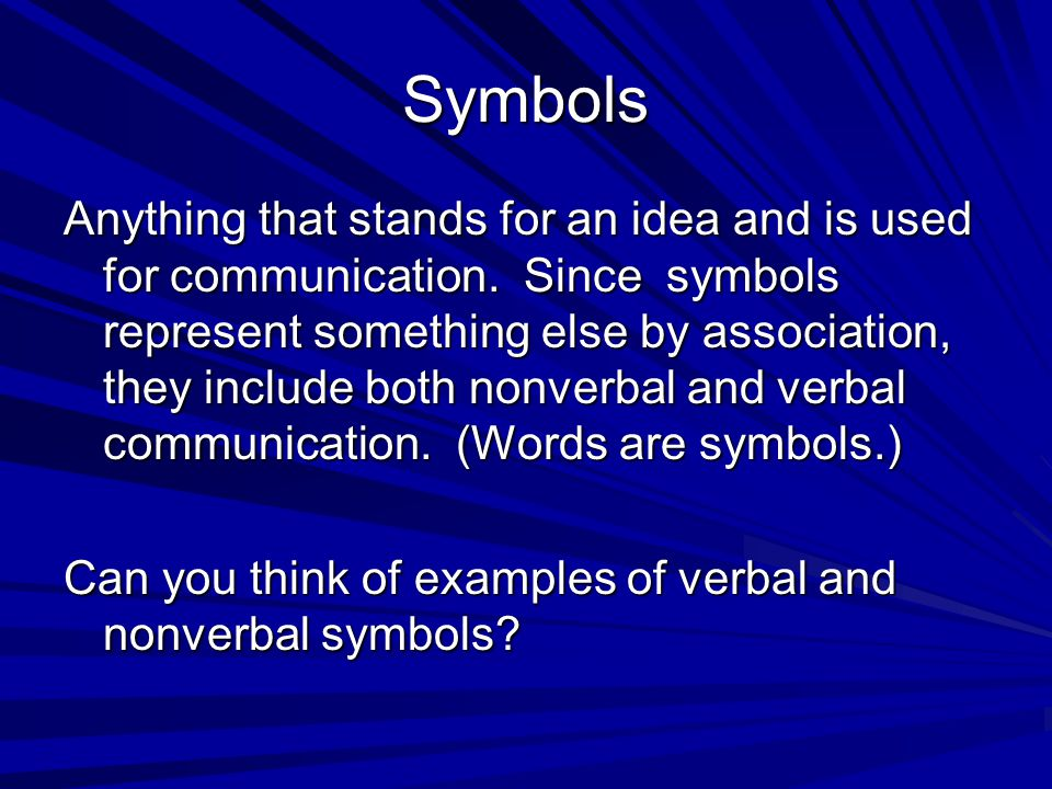 Symbols Anything that stands for an idea and is used for communication. Since symbols represent something else by association, they include both nonve