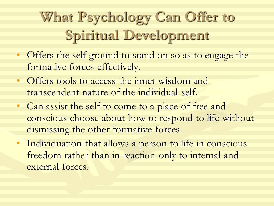 What Psychology Can Offer to Spiritual Development Offers the self ground to stand on so as to engage the formative forces effectively.Offers the self ground to stand on so as to engage the formative forces effectively.