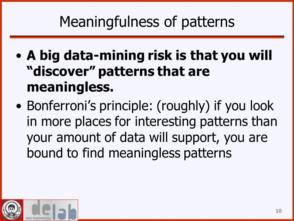 Meaningfulness of patterns A big data-mining risk is that you will discover patterns that are meaningless.