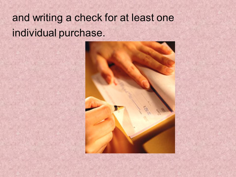 and writing a check for at least one individual purchase.