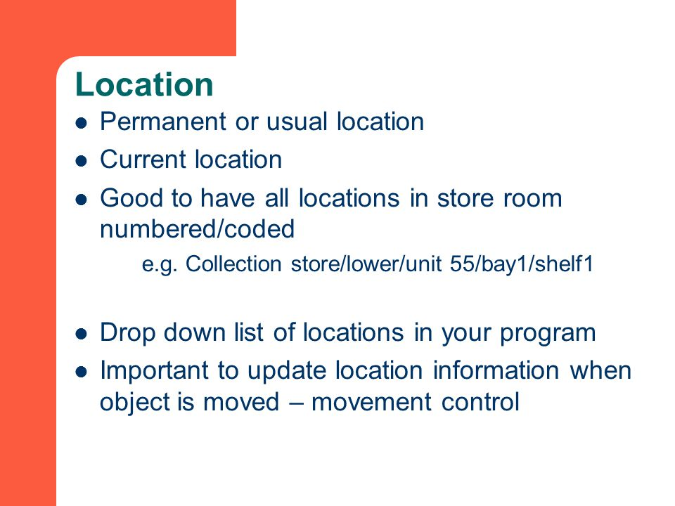 Location Permanent or usual location Current location Good to have all locations in store room numbered/coded e.g.