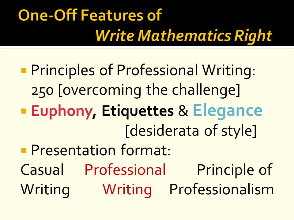  Principles of Professional Writing: 250 [overcoming the challenge]  Euphony, Etiquettes & Elegance [desiderata of style]  Presentation format: Cas
