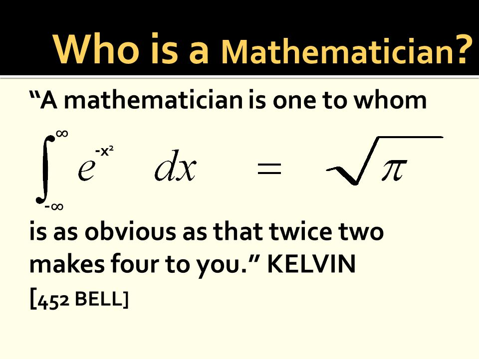 ∞ -x2-x2 -∞-∞ Who is a Mathematician