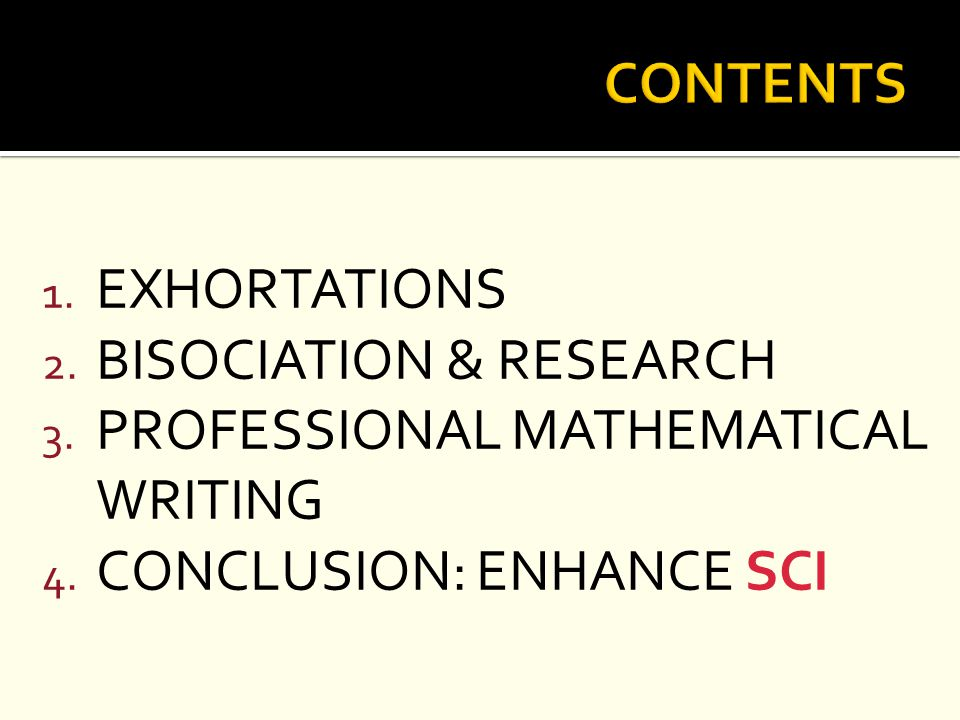 1. EXHORTATIONS 2. BISOCIATION & RESEARCH 3. PROFESSIONAL MATHEMATICAL WRITING 4. CONCLUSION: ENHANCE SCI