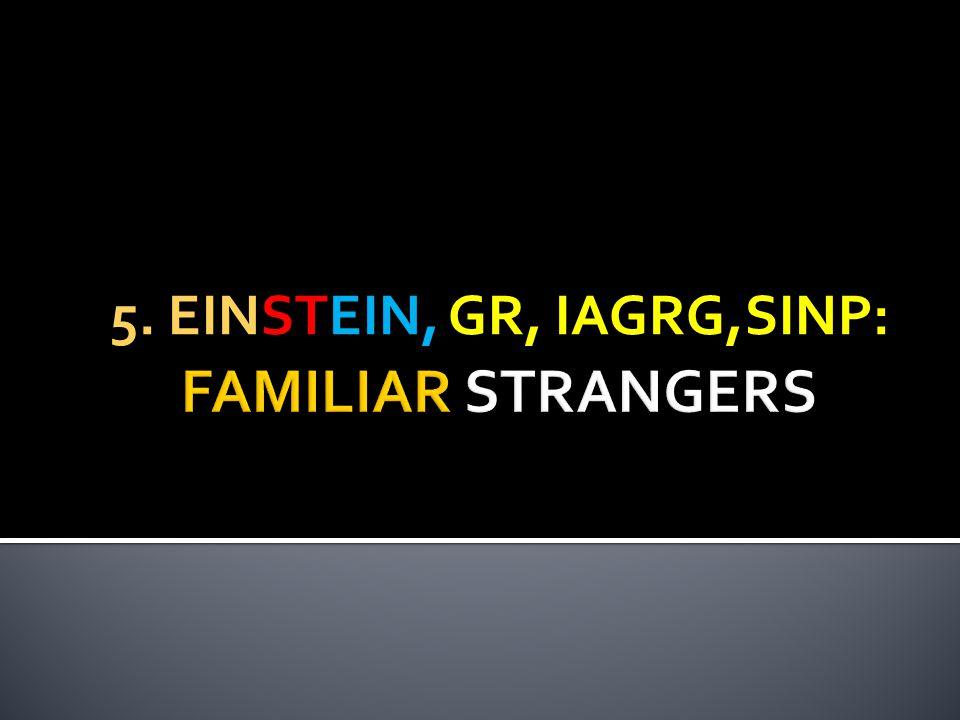 5. EINSTEIN, GR, IAGRG,SINP: