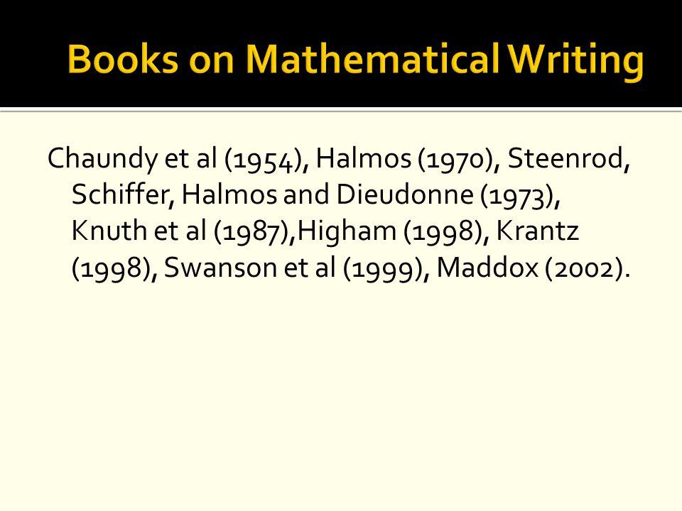 Chaundy et al (1954), Halmos (1970), Steenrod, Schiffer, Halmos and Dieudonne (1973), Knuth et al (1987),Higham (1998), Krantz (1998), Swanson et al (1999), Maddox (2002).