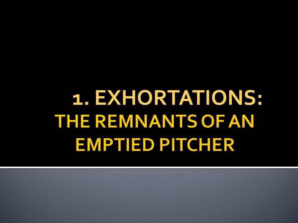 1. EXHORTATIONS:
