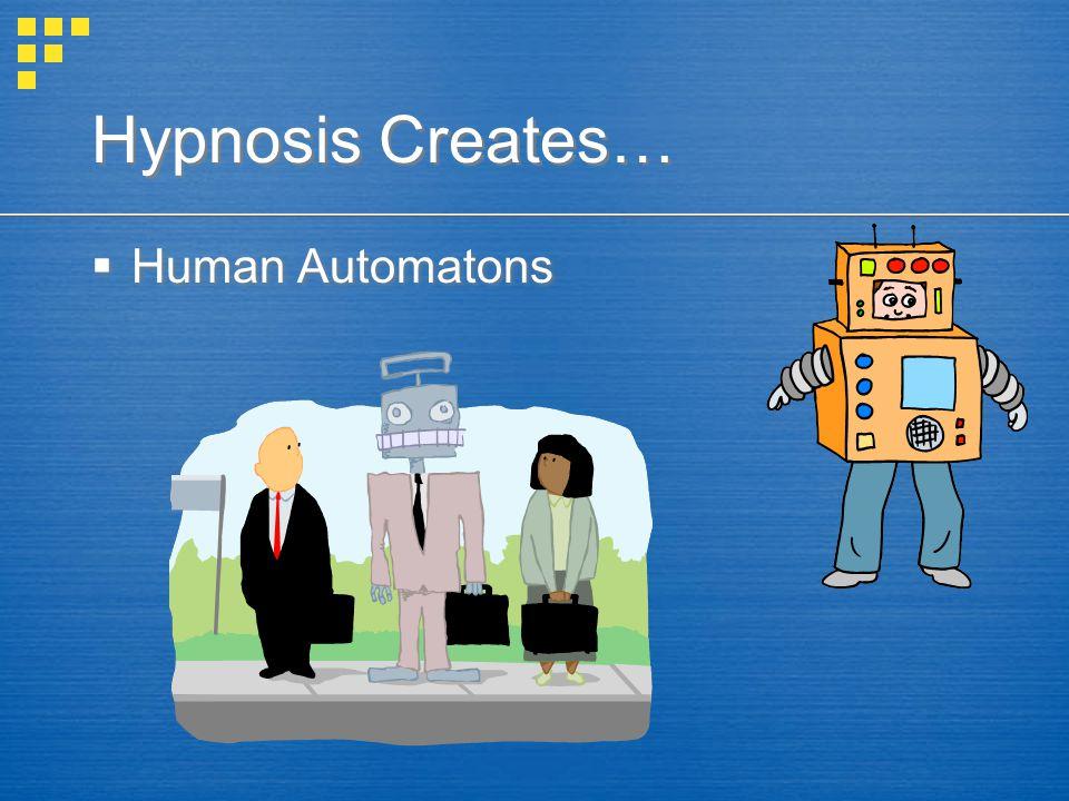 Hypnosis Creates…  Human Automatons