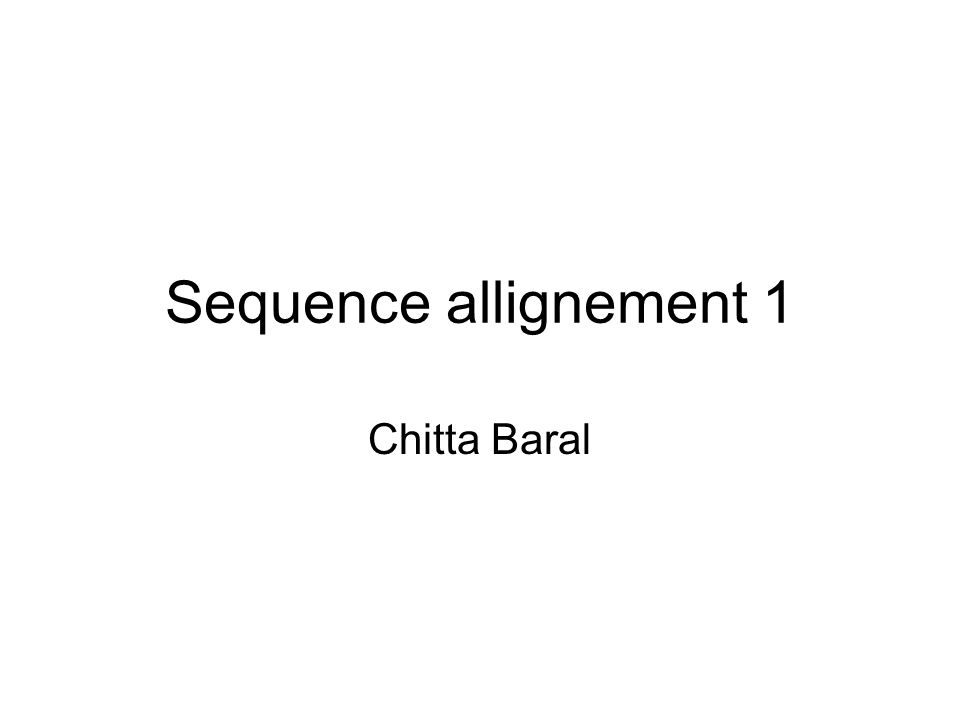 Sequence allignement 1 Chitta Baral