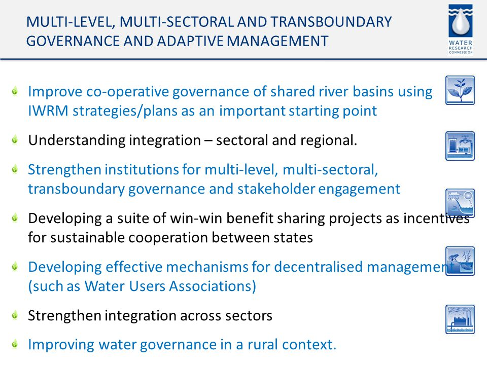 Improve co-operative governance of shared river basins using IWRM strategies/plans as an important starting point Understanding integration – sectoral and regional.