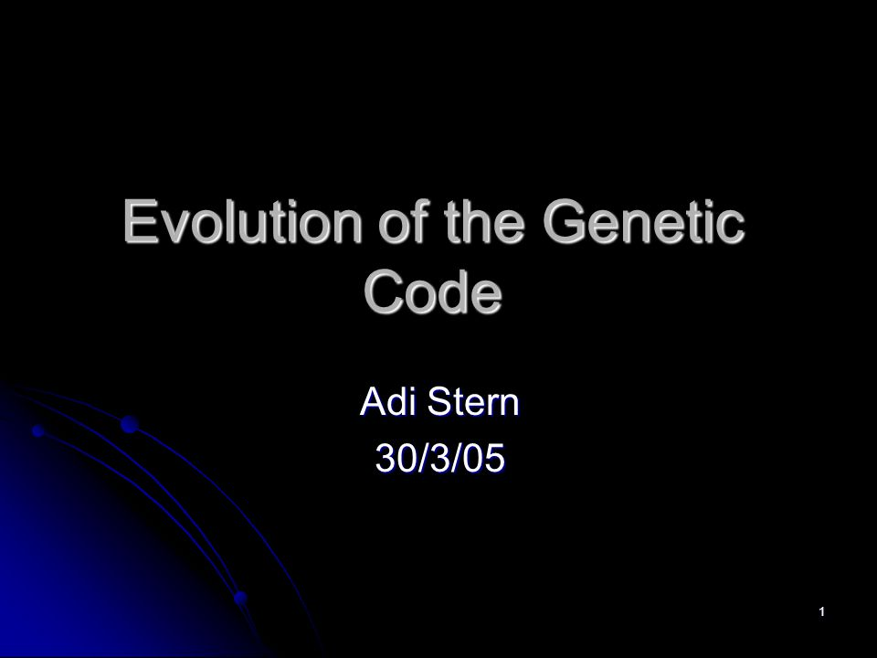 1 Evolution of the Genetic Code Adi Stern 30/3/05