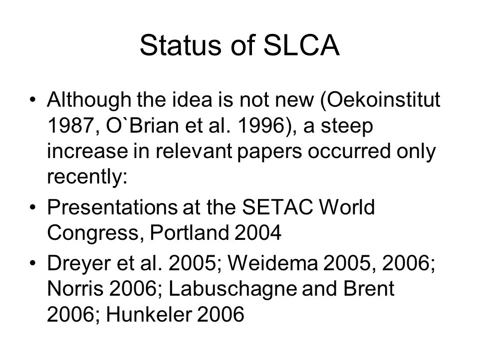 Status of SLCA Although the idea is not new (Oekoinstitut 1987, O`Brian et al.