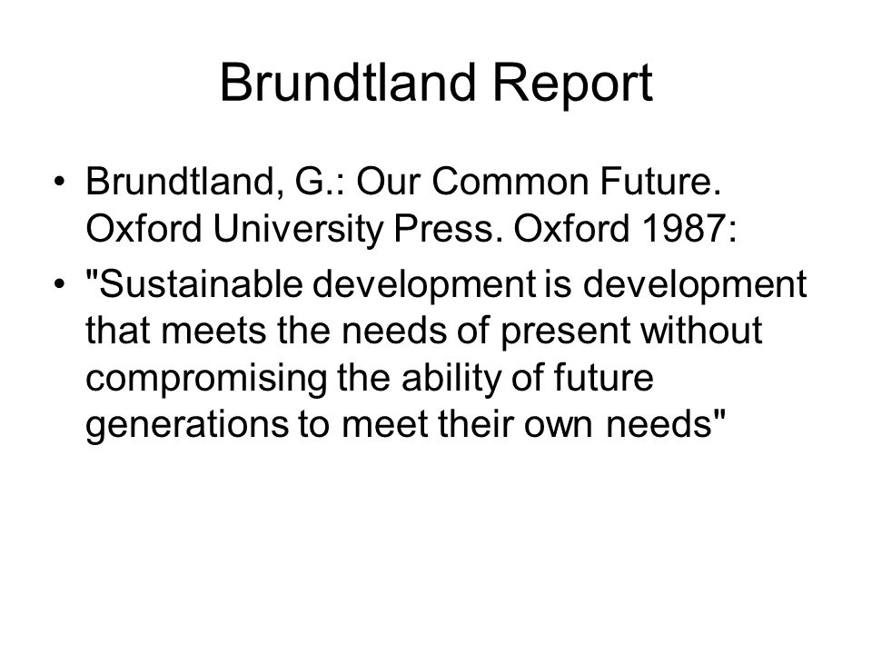 Brundtland Report Brundtland, G.: Our Common Future.