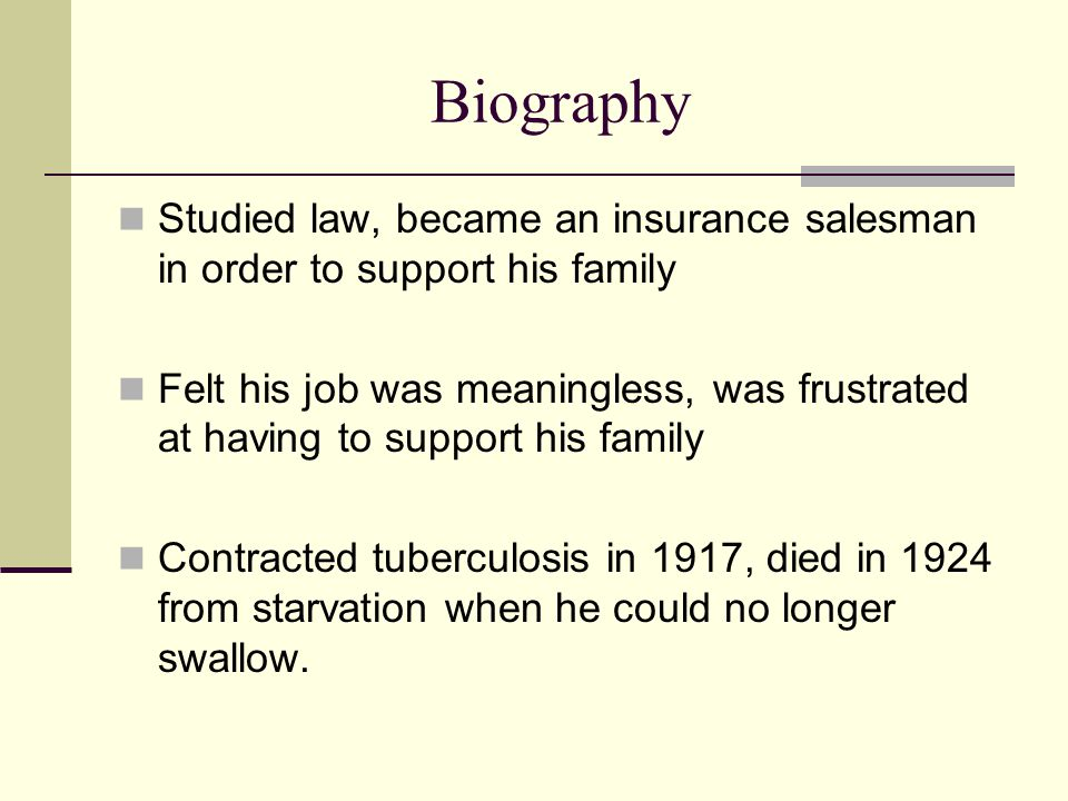 Biography Studied law, became an insurance salesman in order to support his family Felt his job was meaningless, was frustrated at having to support h